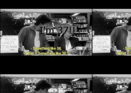 Clerks: I'm 37!