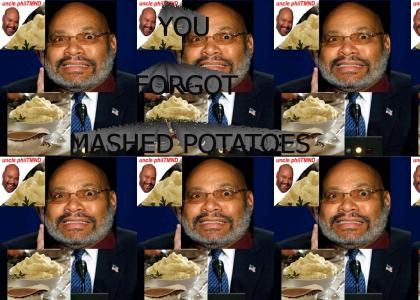 uncle philTMND: You forgot mashed potatoes