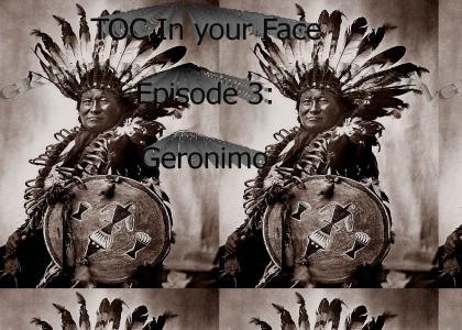 TOC in your face. Episode 3: Geronimo