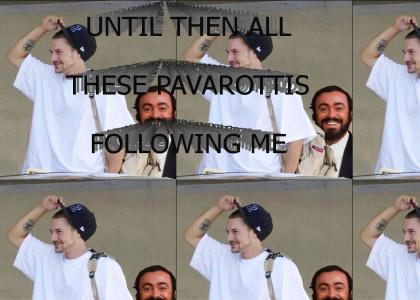 OH NO PAVAROTTIS!