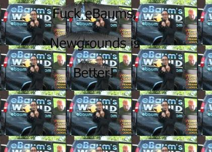 Fuck eBaums, Newgrounds is Better!