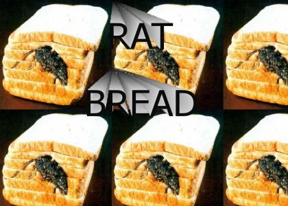 Dead rat in your bread!!!