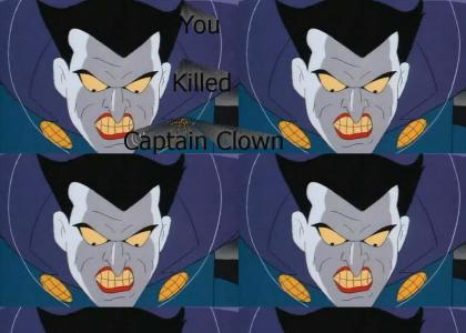 You killed Captain Clown!