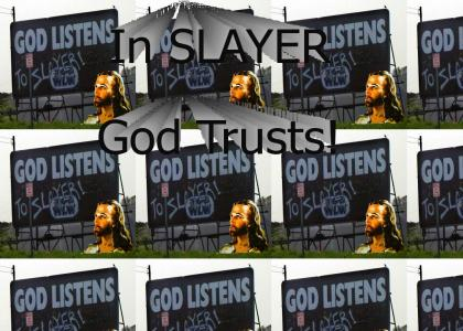 God Likes SLAYER!!!!!1