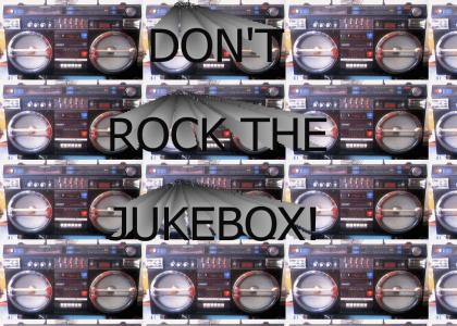 Don't Rock the Jukebox!