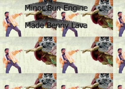 Minor Bun Engine Made Benny Lava