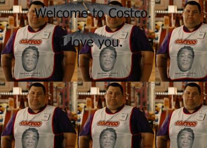 Welcome to Costco. I love you.