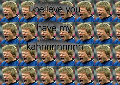 i believe you have my kahn