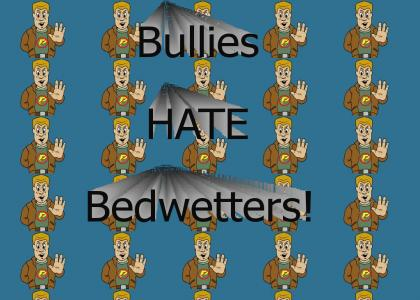 Bullies HATE bedwetters!
