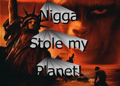 Wannabe Nigga stole my Planet