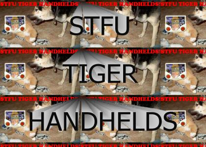 STFU TIGER HANDHELDS