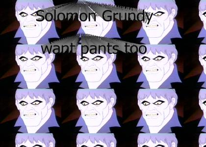 Solomon Grundy Want Pants