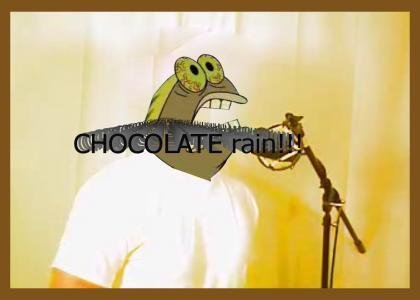 Chocolate rain? CHOCOLATE RAIN!
