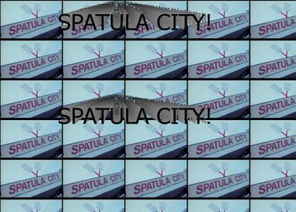 SPATULA CITY! SPATULA CITY!