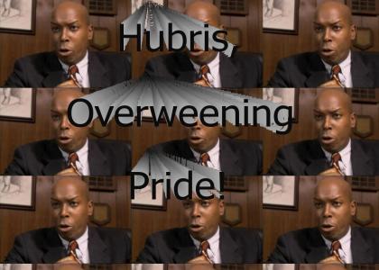 Hubris, Overweening Pride!