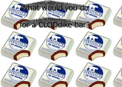 What would you do for a CLODdike bar?