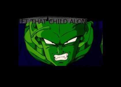 Piccolo says: Let that child alone!