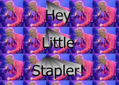 Hey Little Stapler!