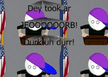 Dey took our JEEOOOORB