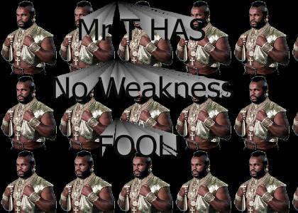 Mr. T had one weakness