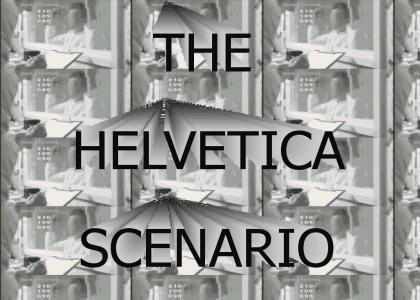 THE HELVETICA SCENARIO