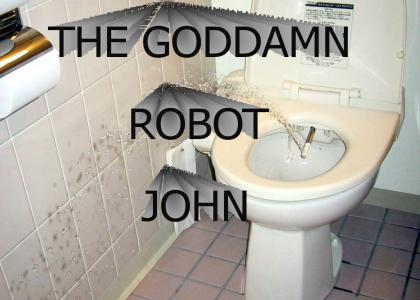 THE GODDAMN ROBOT JOHN!