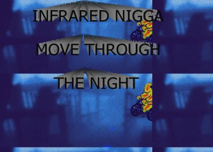 Infrared nigga move through the night