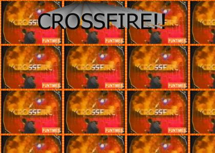 Crossfire! 100% more badass than ever!!