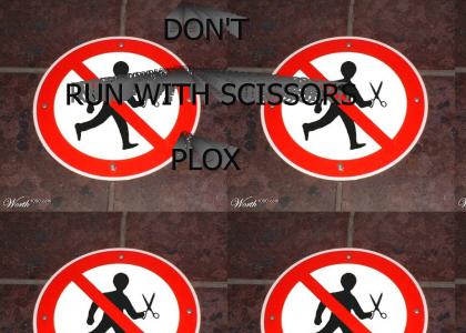 DON'T RUN WITH SCISSORS PLOX