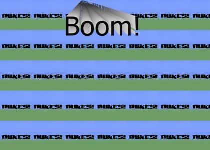 Boom! Nukes!