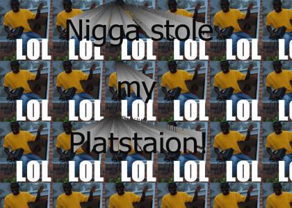 Nigga stole my Playstation (Fixed)