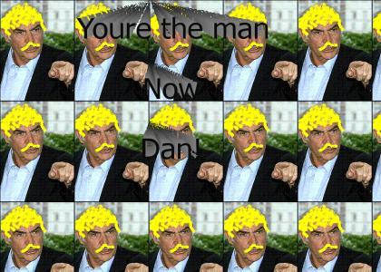 Youre The man now Dan!