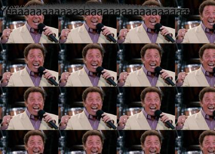 Tom Jones: Yeaaaaaaaaaaaaaaaaaaaaaaaaah