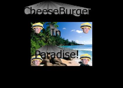 CheeseBurguer In Paradise