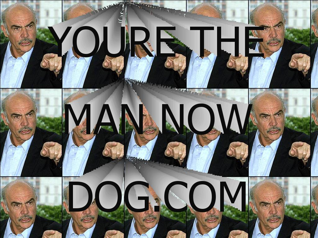 yourethemannowdog