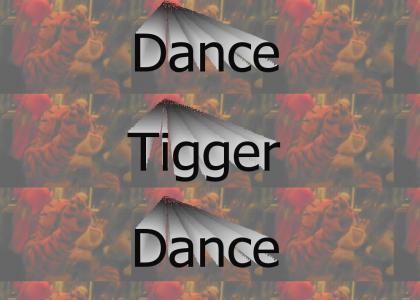 Dnace tigger dance!