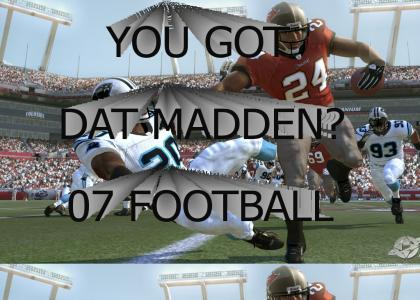 YOU GOT DAT MADDEN?