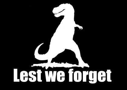 Lest We Forget T-Rex