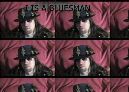 I is a Bluesman.
