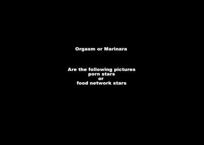 Orgasm or Marinara