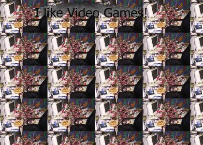 I like Video Games!