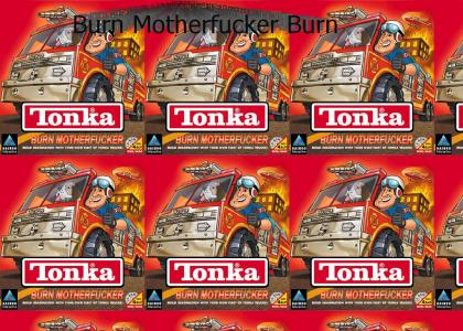 Tonka Burn Motherf*cker