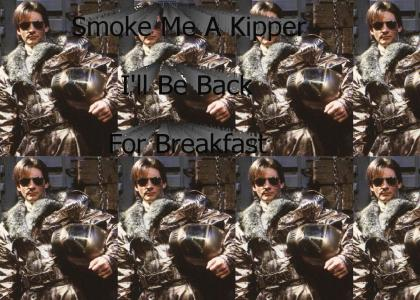 Ace Rimmer - Smoke me a kipper I'll be back for breakfast.