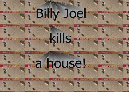 BILLY JOEL KILLS A HOUSE (REFRESH)