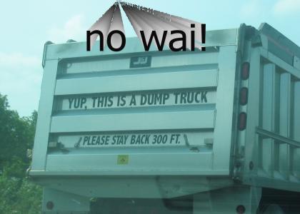 dump truck? orly?