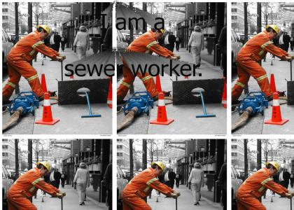 I am a sewer worker.