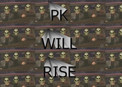 PK WILL RISE!