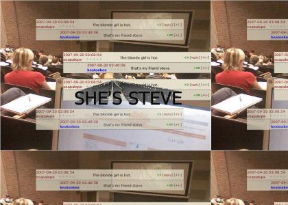 SHE'S STEVE.