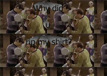 Hey man, why'd you rip my shirt?