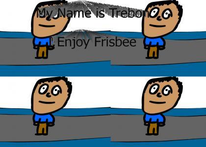 My Name is Trebon. I Enjoy Frisbee
